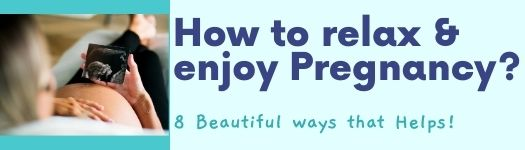 how to relax during pregnancy; enjoy pregnancy
